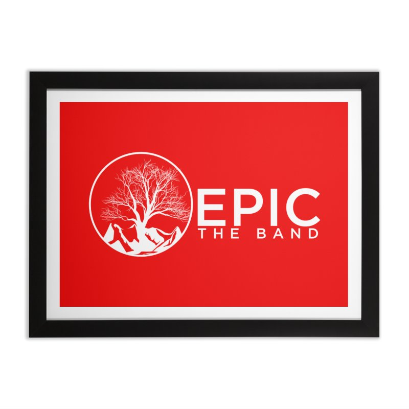EPIC the Band Home Framed Fine Art Print by EPICtheBand's Artist Shop