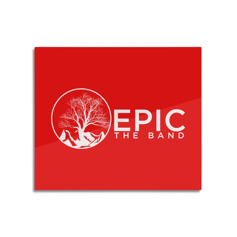 EPIC the Band Home Mounted Acrylic Print by EPICtheBand's Artist Shop