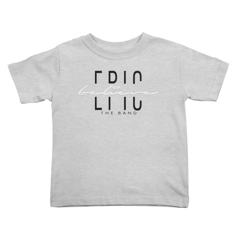 Believe Kids Toddler T-Shirt by EPICtheBand's Artist Shop