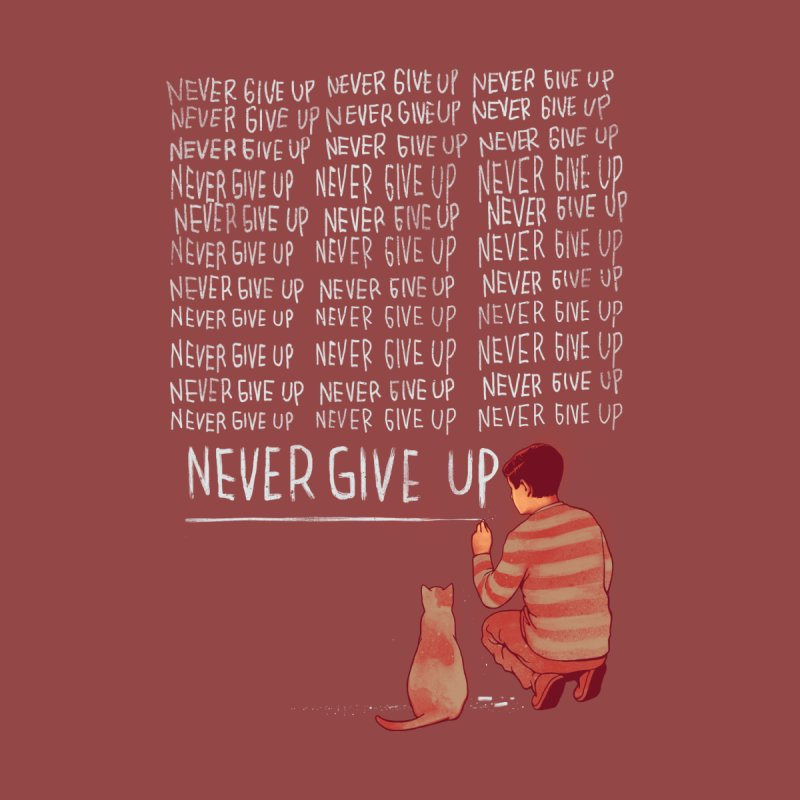 NEVER GIVE UP by ES427's Artist Shop