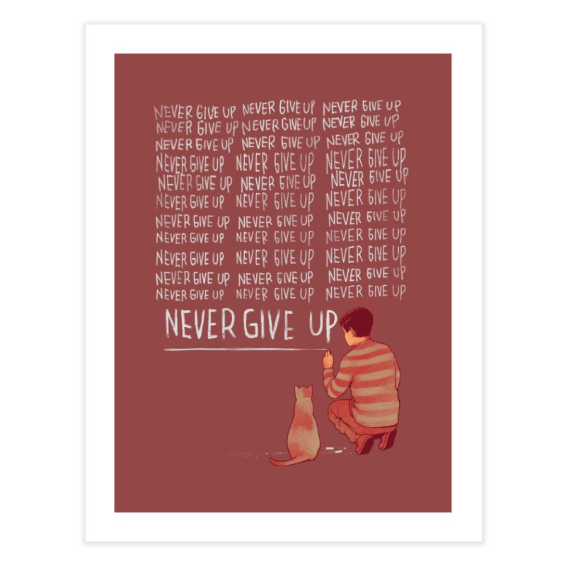 NEVER GIVE UP Home Fine Art Print by ES427's Artist Shop