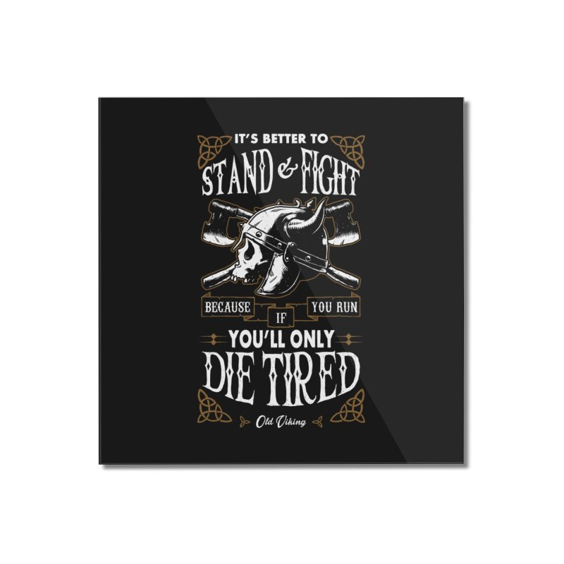 Stand and Fight Home Mounted Acrylic Print by ES427's Artist Shop