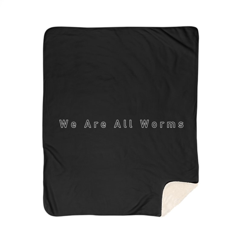 We Are All Worms (2015-2016) Home Sherpa Blanket Blanket by ESA Creations