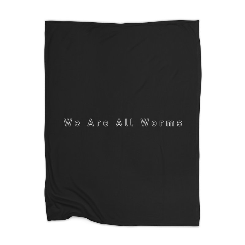 We Are All Worms (2015-2016) Home Blanket by ESA Creations