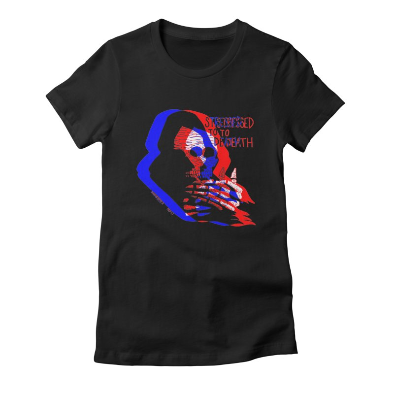stressed to death Women's T-Shirt by EarthtoMonica
