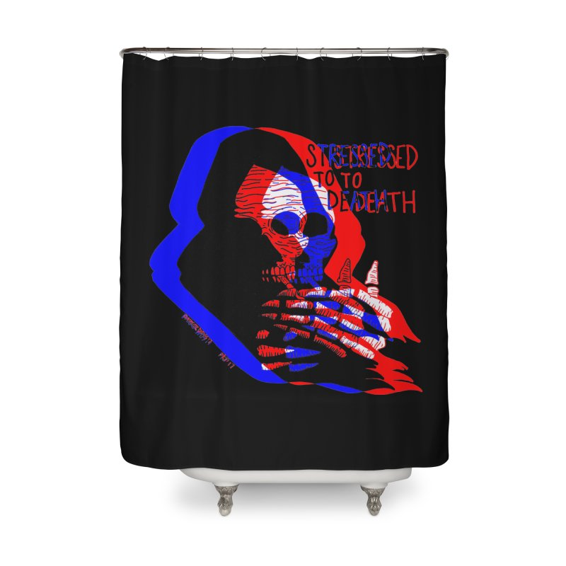 stressed to death Home Shower Curtain by Earthtomonica's Artist Shop