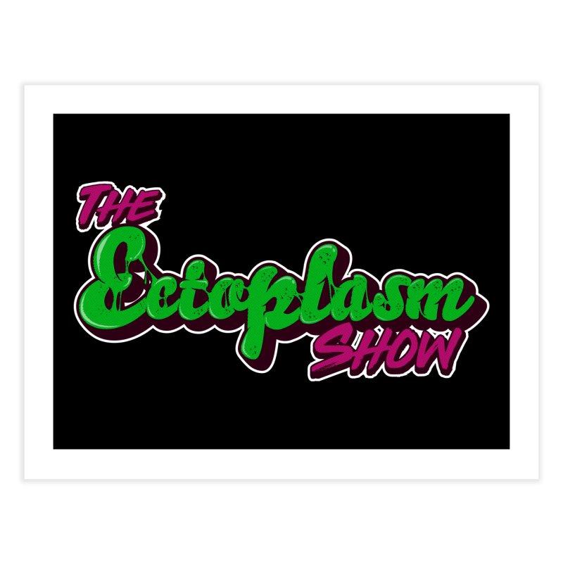 The Ectoplasm Show Text Home Fine Art Print by EctoplasmShow's Artist Shop