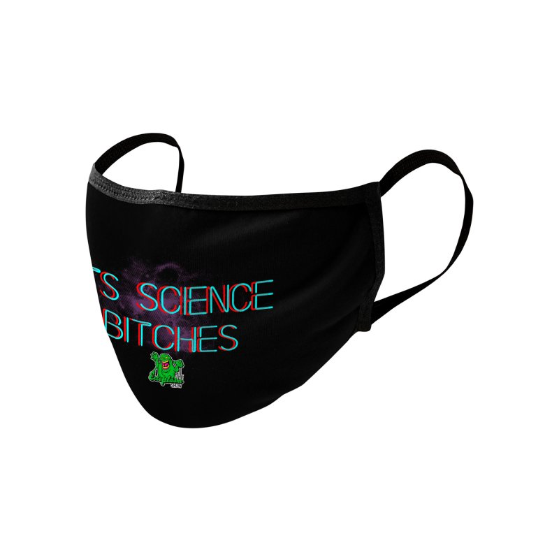 Its Science Bitches Accessories Face Mask by EctoplasmShow's Artist Shop