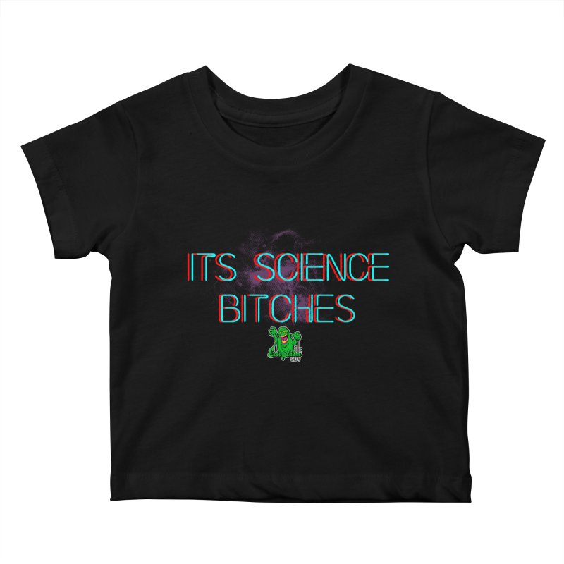 Its Science Bitches Kids Baby T-Shirt by EctoplasmShow's Artist Shop