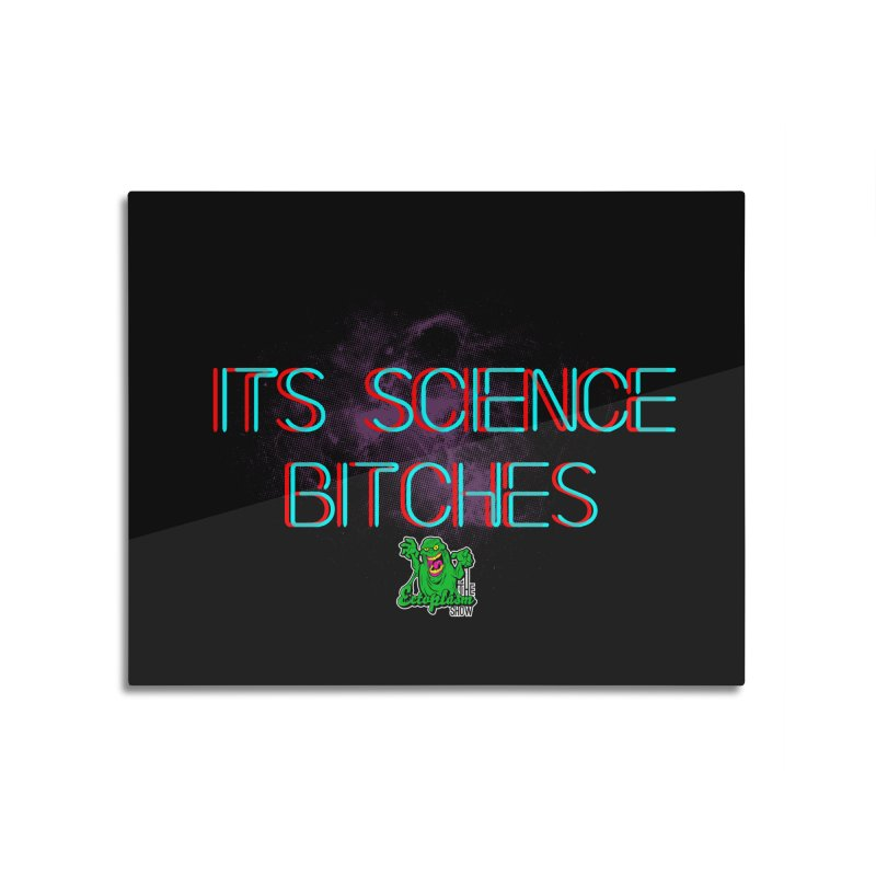 Its Science Bitches Home Mounted Aluminum Print by EctoplasmShow's Artist Shop