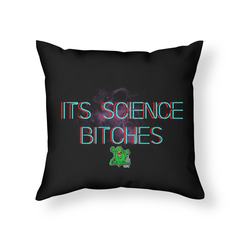 Its Science Bitches Home Throw Pillow by EctoplasmShow's Artist Shop
