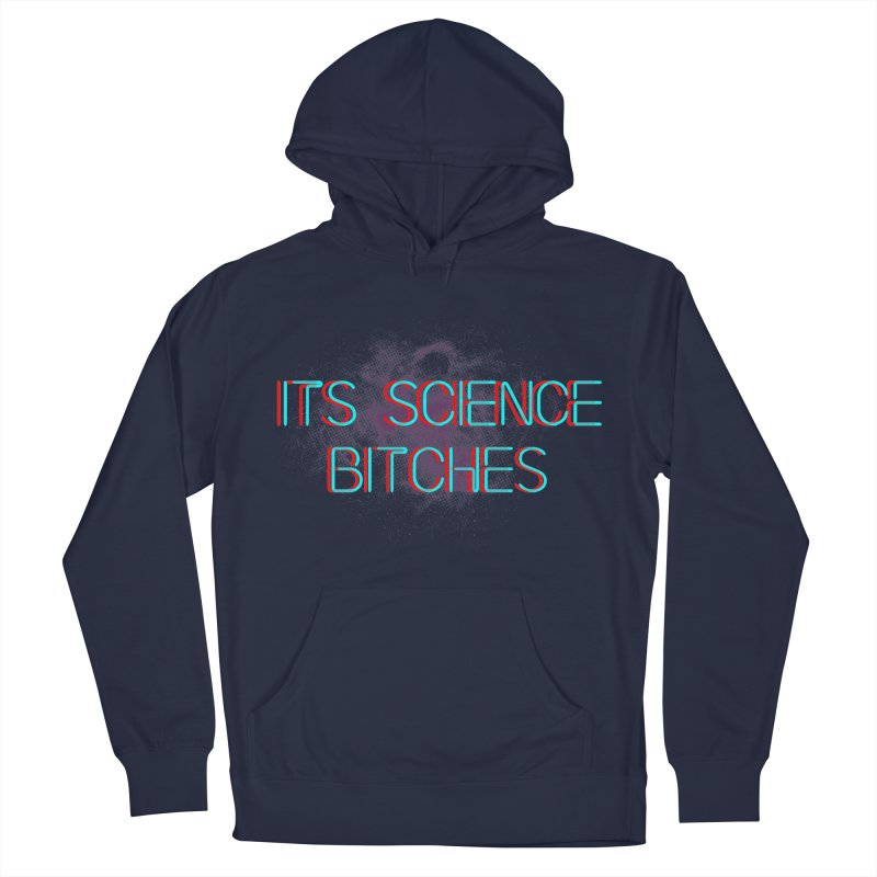 Its Science Bitches Men's Pullover Hoody by EctoplasmShow's Artist Shop