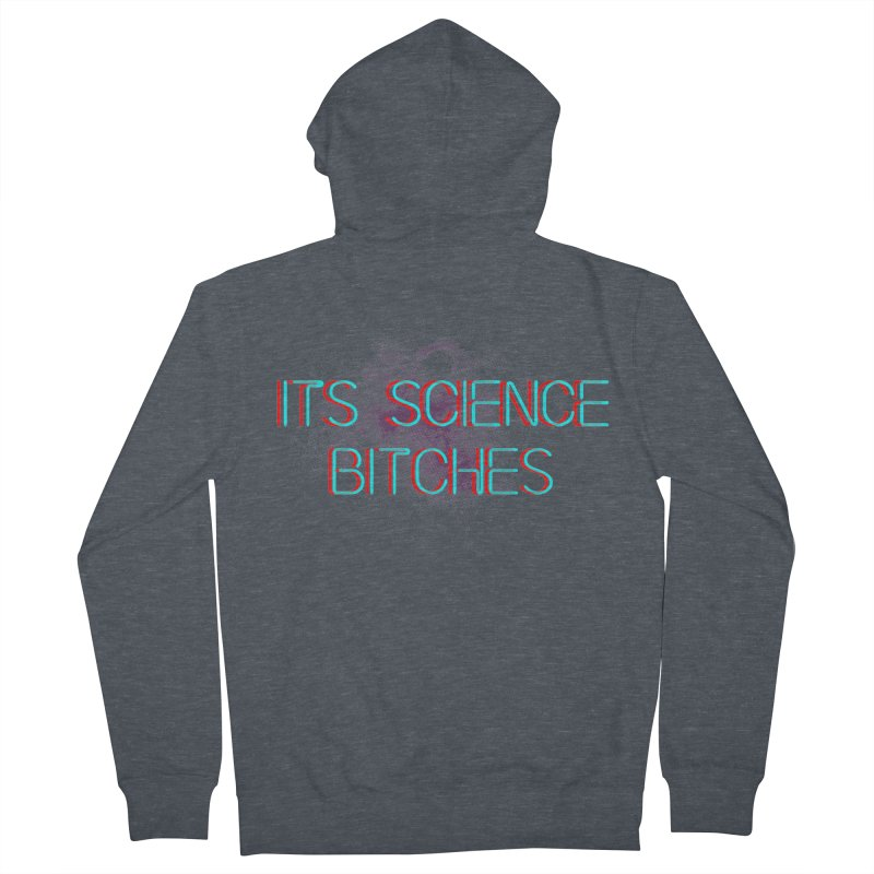 Its Science Bitches Men's French Terry Zip-Up Hoody by EctoplasmShow's Artist Shop