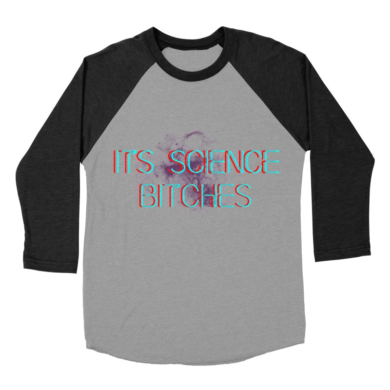 Its Science Bitches Women's Baseball Triblend Longsleeve T-Shirt by EctoplasmShow's Artist Shop