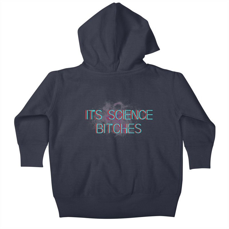 Its Science Bitches Kids Baby Zip-Up Hoody by EctoplasmShow's Artist Shop