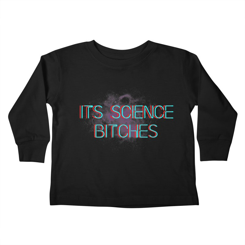 Its Science Bitches Kids Toddler Longsleeve T-Shirt by EctoplasmShow's Artist Shop