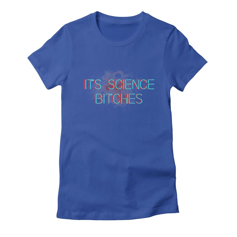 Its Science Bitches Women's Fitted T-Shirt by EctoplasmShow's Artist Shop