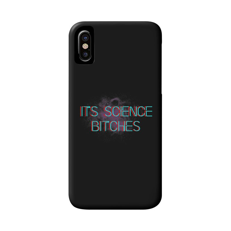 Its Science Bitches Accessories Phone Case by EctoplasmShow's Artist Shop