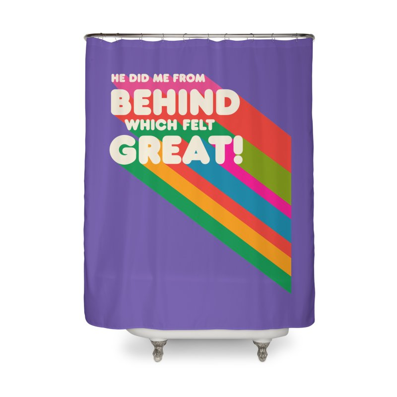 It Felt Great! Home Shower Curtain by EctoplasmShow's Artist Shop