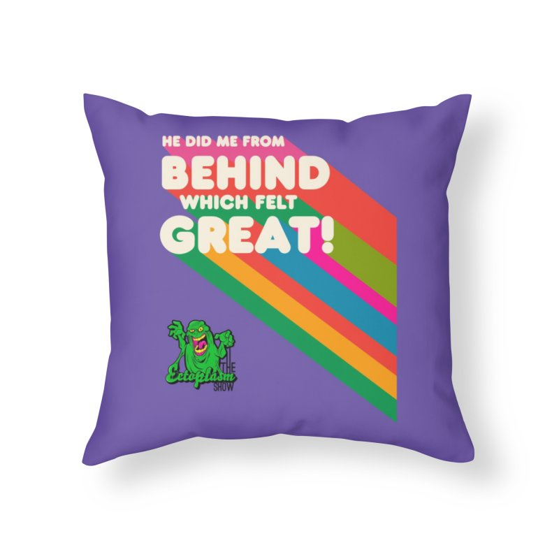 It Felt Great! Home Throw Pillow by EctoplasmShow's Artist Shop