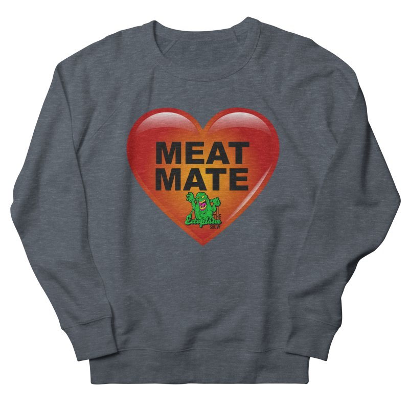 Meat Mate Men's French Terry Sweatshirt by EctoplasmShow's Artist Shop