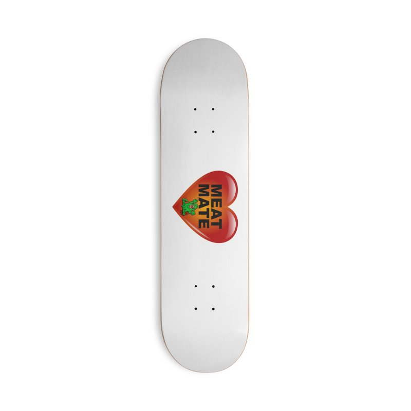 Meat Mate Accessories Skateboard by EctoplasmShow's Artist Shop
