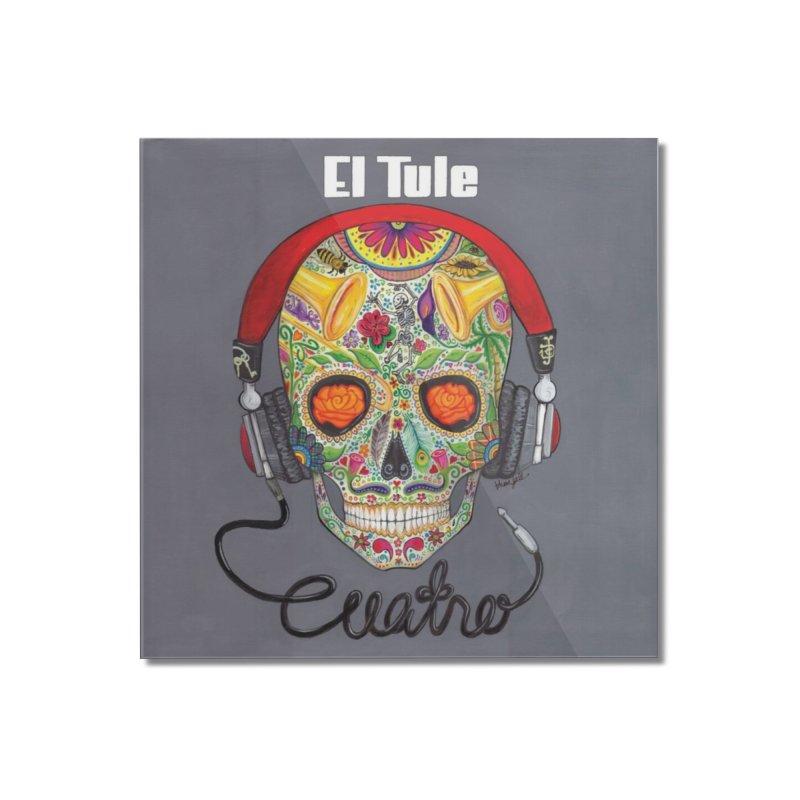 """El Tule """"Cuatro"""" Album Cover Home Mounted Acrylic Print by El Tule Store"""