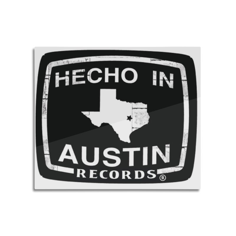 Hecho In Austin Home Mounted Aluminum Print by El Tule Store