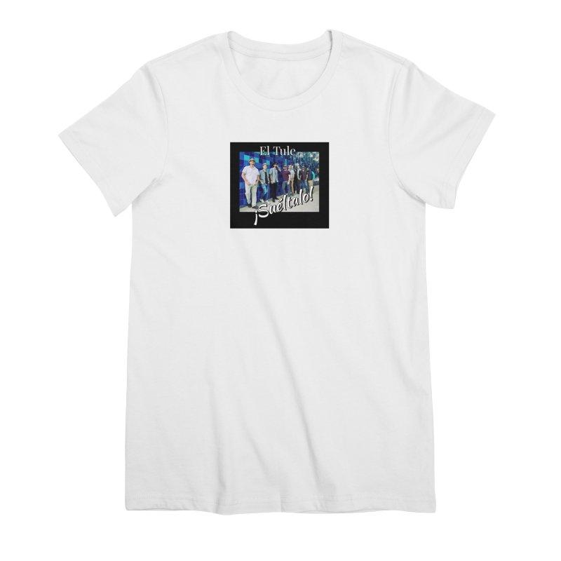 ¡Suéltalo! Women's Premium T-Shirt by El Tule Store