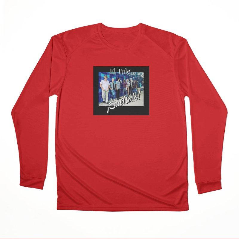 ¡Suéltalo! Men's Performance Longsleeve T-Shirt by El Tule Store