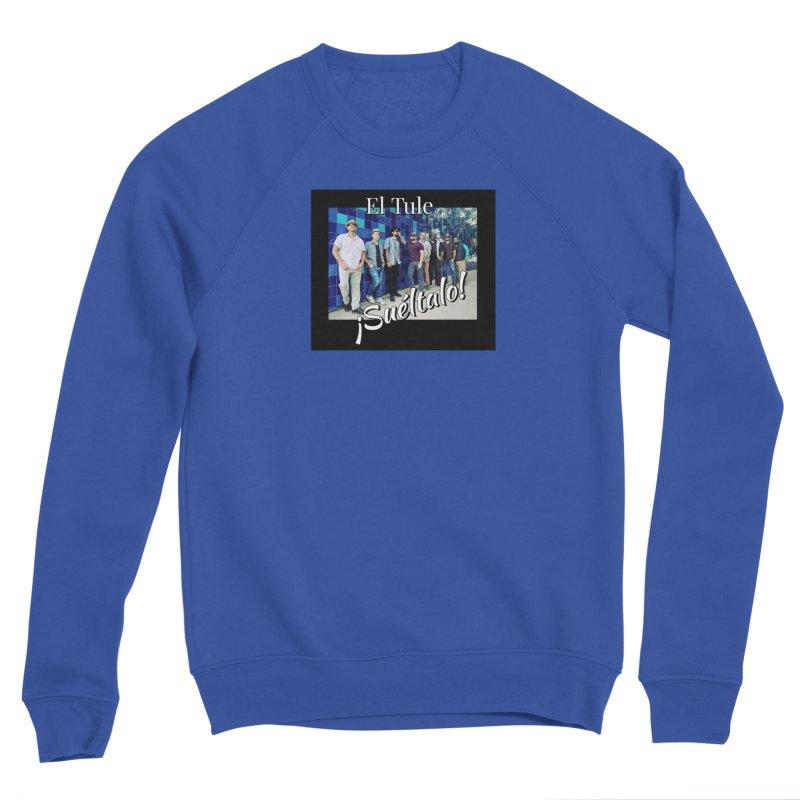 ¡Suéltalo! Men's Sponge Fleece Sweatshirt by El Tule Store