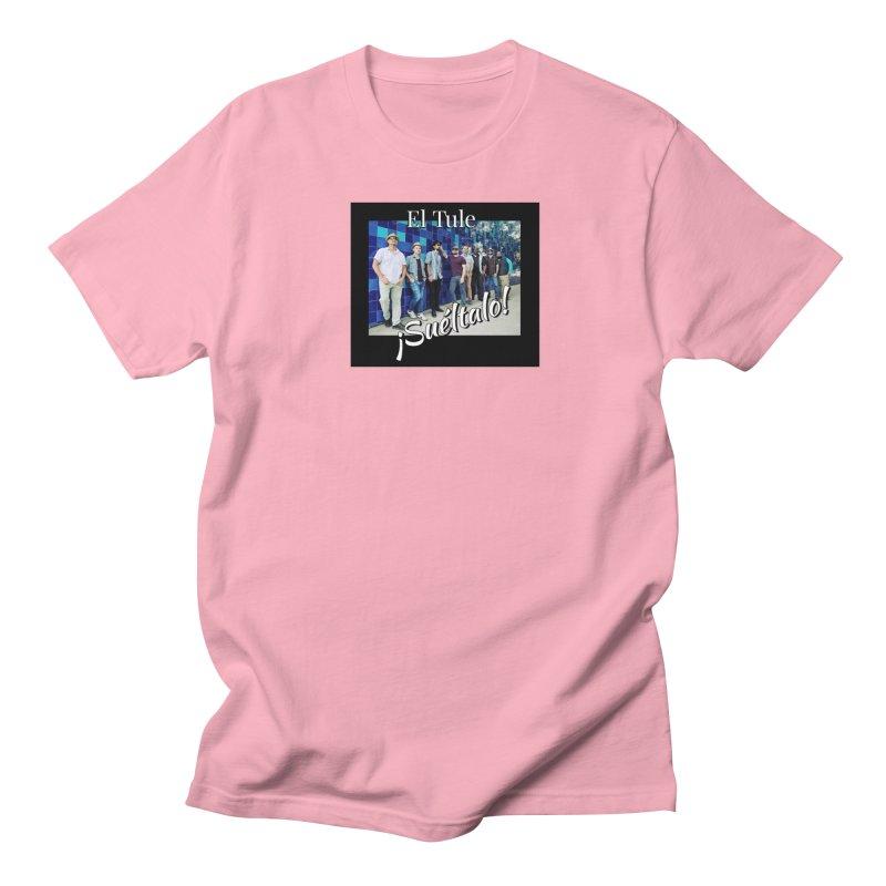 ¡Suéltalo! Women's Regular Unisex T-Shirt by El Tule Store