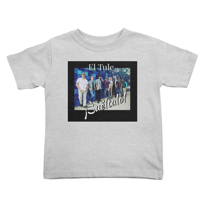 ¡Suéltalo! Kids Toddler T-Shirt by El Tule Store