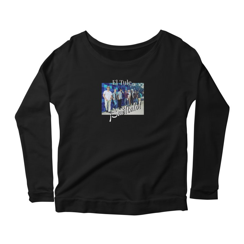 ¡Suéltalo! Women's Scoop Neck Longsleeve T-Shirt by El Tule Store