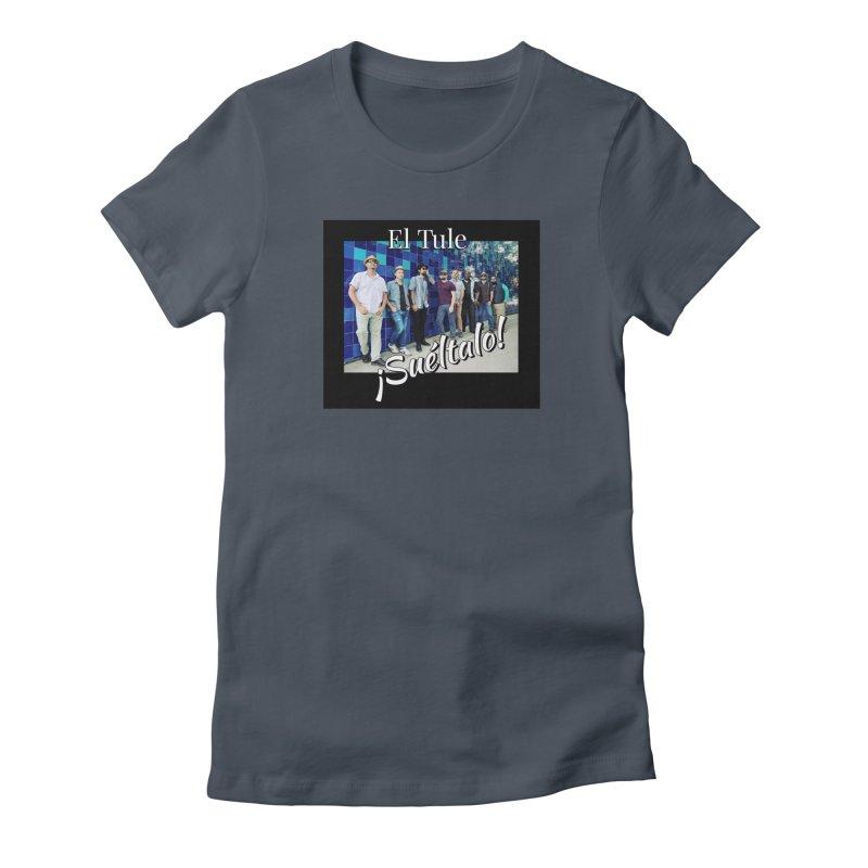 ¡Suéltalo! Women's T-Shirt by El Tule Store