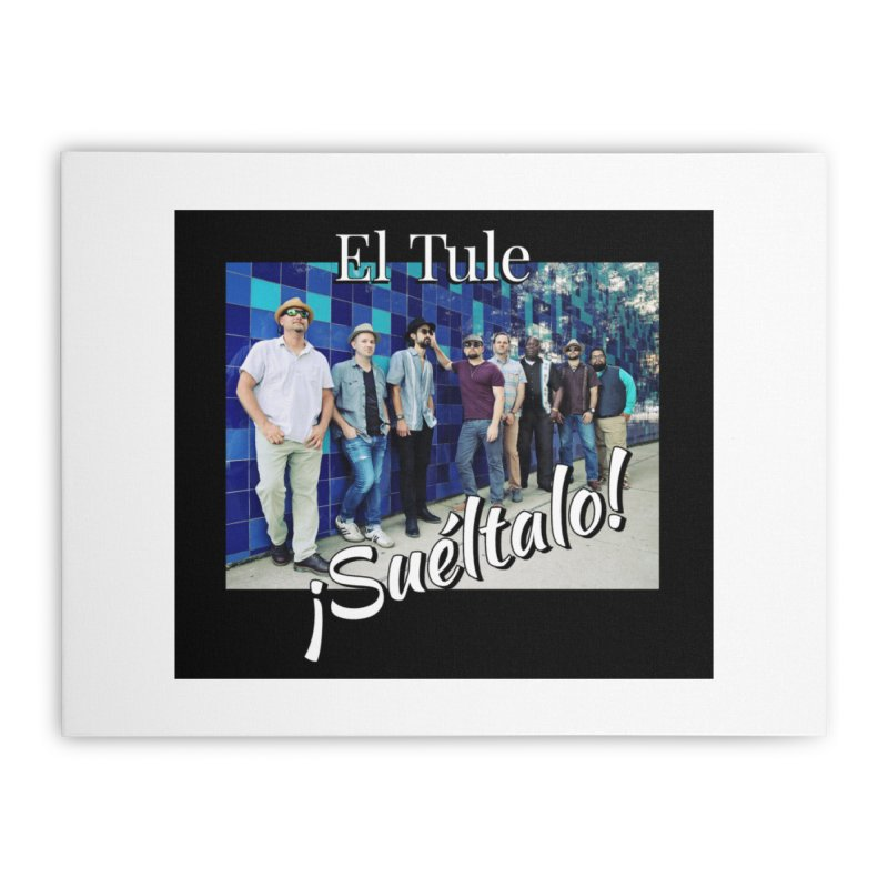 ¡Suéltalo! Home Stretched Canvas by El Tule Store
