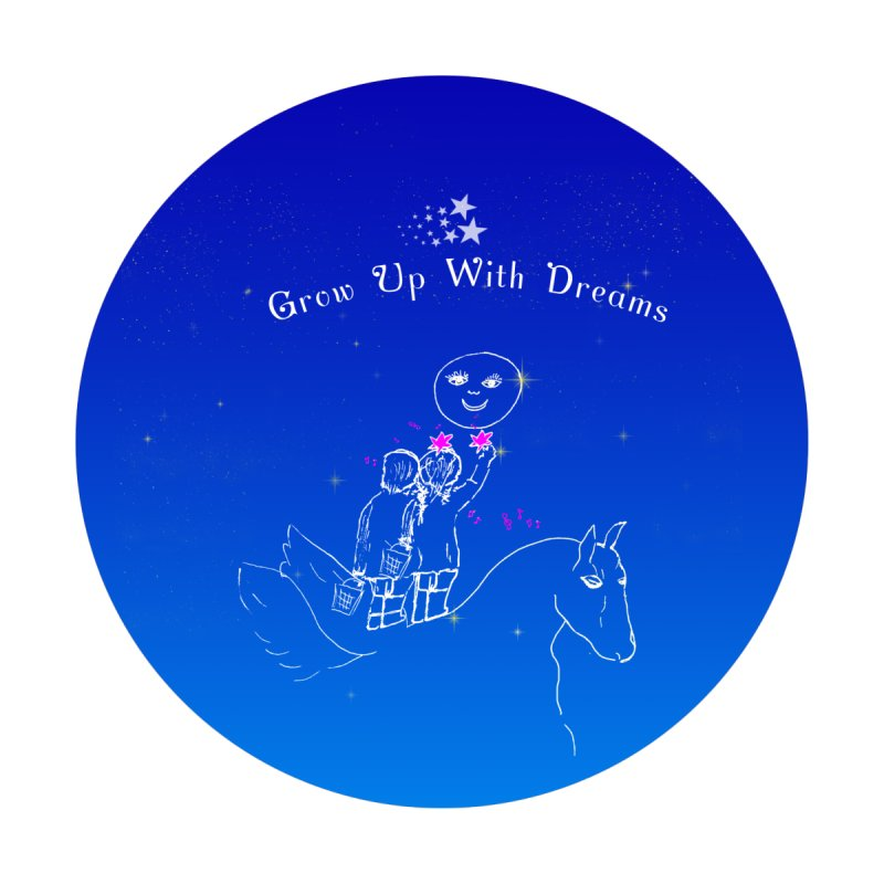 GrowUpWithDreams None  by Ellarte Artist Shop