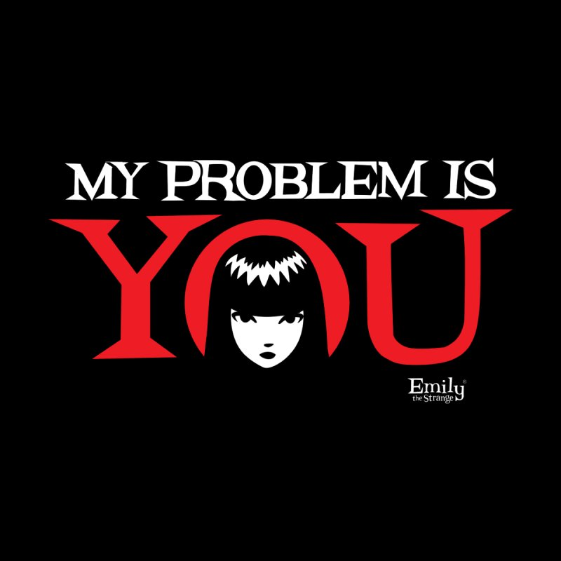 My Problem is You Women's Scoop Neck by Emily the Strange Official