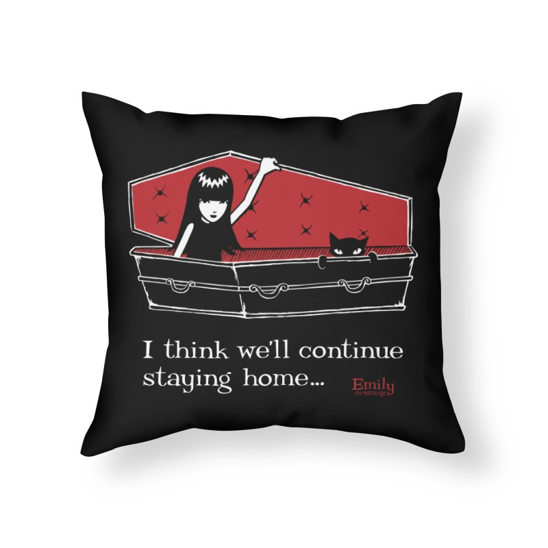 I think we'll continue staying home… Home Throw Pillow by Emily the Strange Official