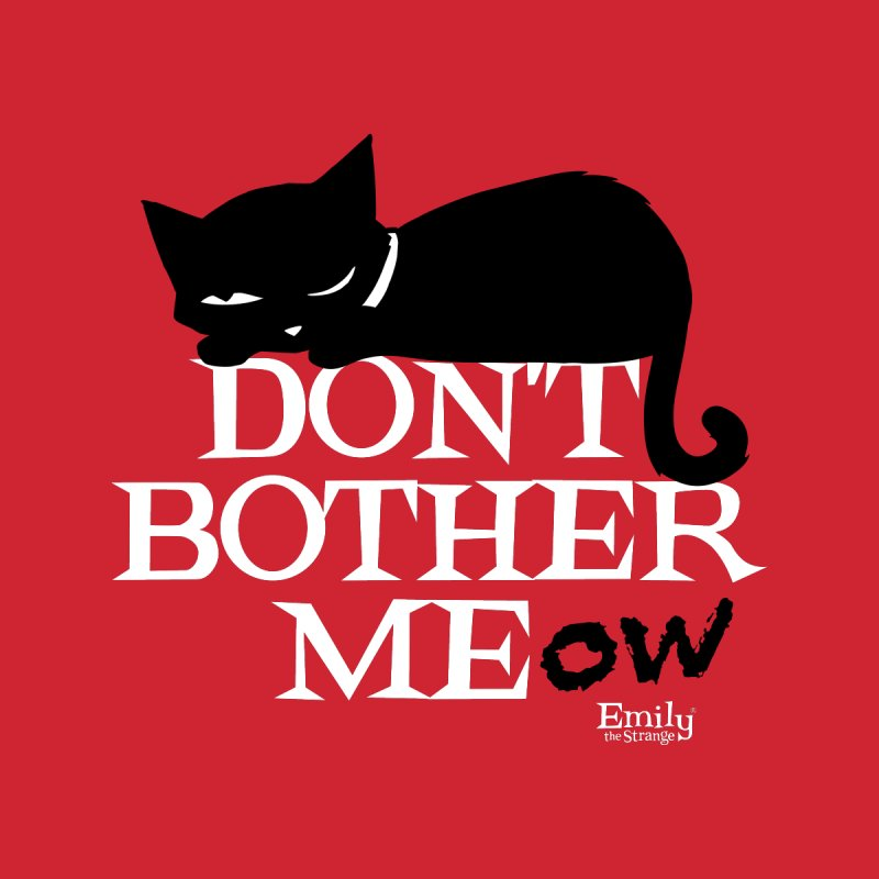 Don't Bother Meow Women's Scoop Neck by Emily the Strange Official