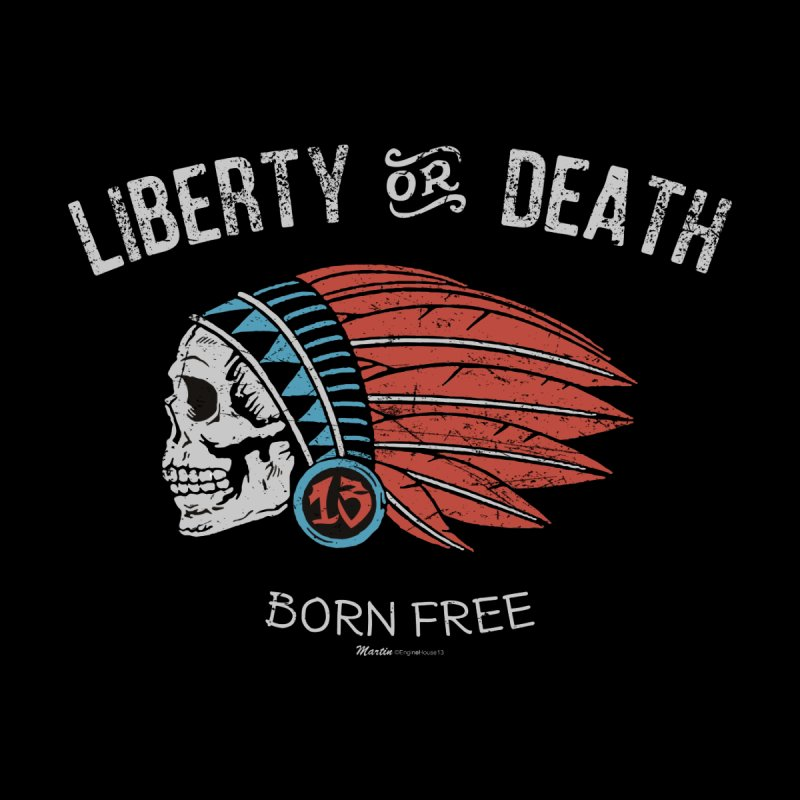 Liberty or Death by EngineHouse13's Artist Shop