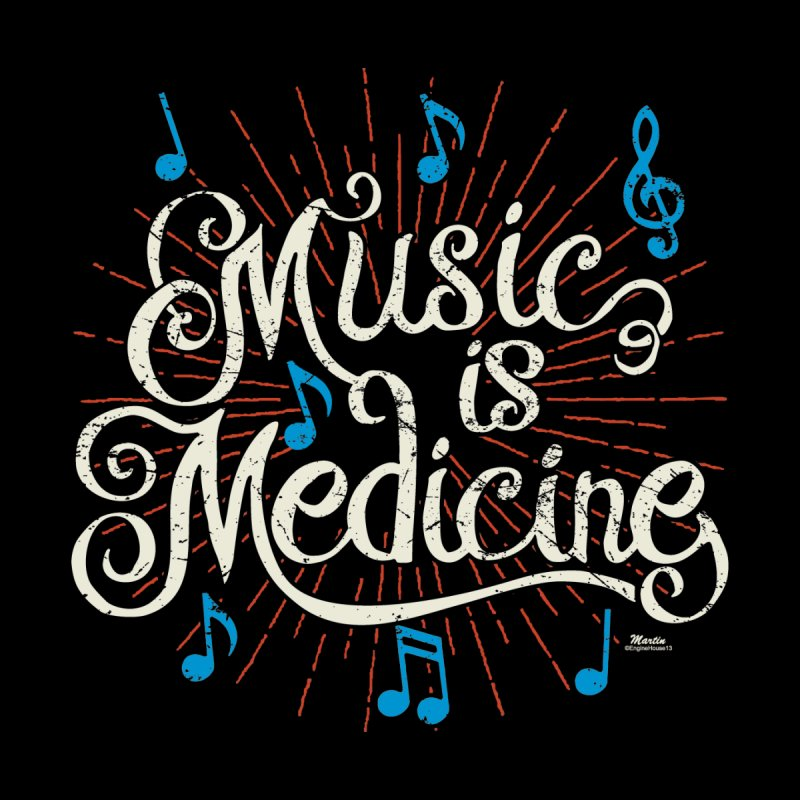 Music Is Medicine! by EngineHouse13's Artist Shop
