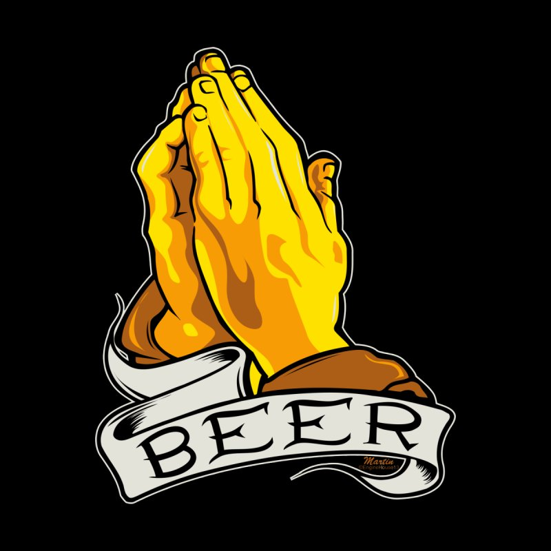 Pray For Beer by EngineHouse13's Artist Shop
