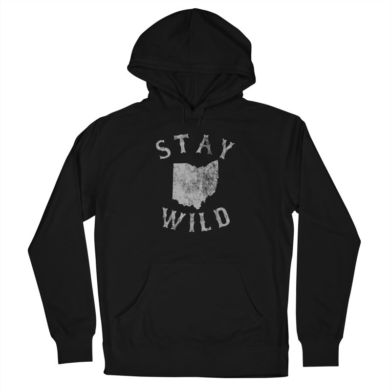 Stay Wild Ohio! Women's Pullover Hoody by EngineHouse13's Artist Shop