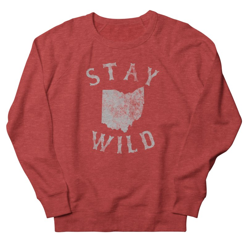 Stay Wild Ohio! Men's French Terry Sweatshirt by EngineHouse13's Artist Shop