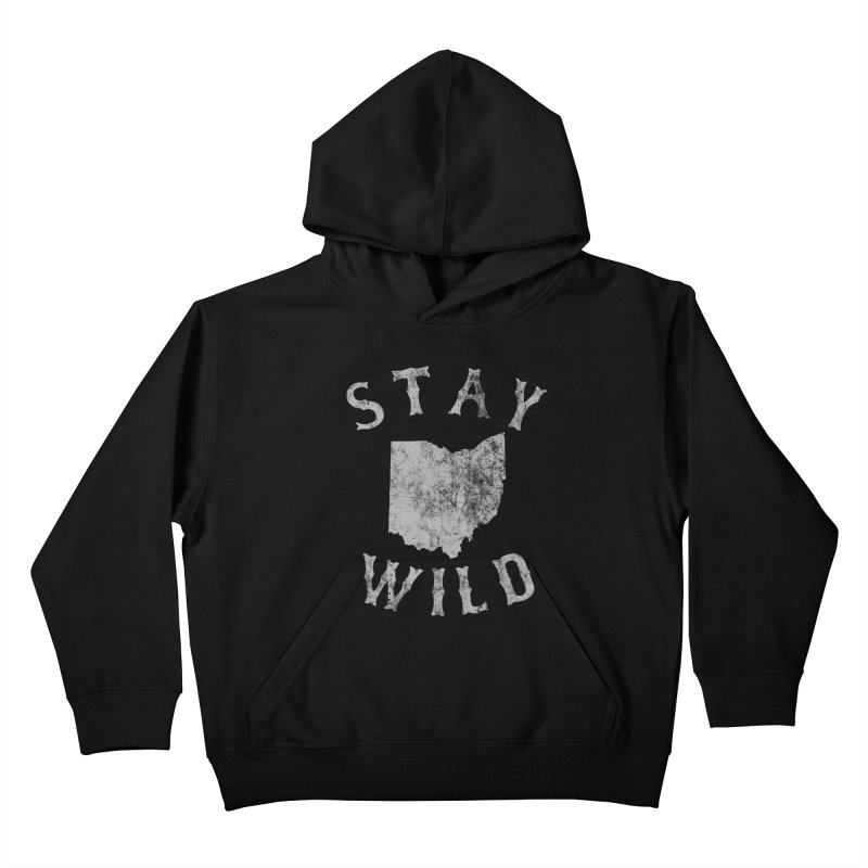 Stay Wild Ohio! Kids Pullover Hoody by EngineHouse13's Artist Shop