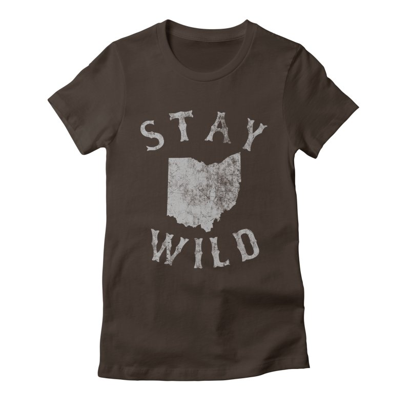 Stay Wild Ohio! Women's Fitted T-Shirt by EngineHouse13's Artist Shop