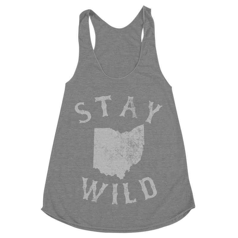 Stay Wild Ohio! Women's Racerback Triblend Tank by EngineHouse13's Artist Shop