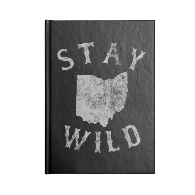 Stay Wild Ohio! Accessories Blank Journal Notebook by EngineHouse13's Artist Shop