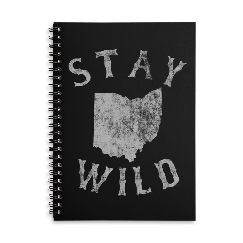 Stay Wild Ohio! Accessories Lined Spiral Notebook by EngineHouse13's Artist Shop